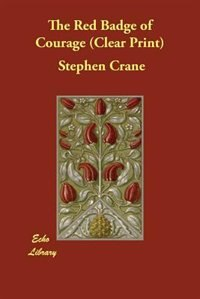 The Red Badge Of Courage (clear Print) by STEPHEN CRANE