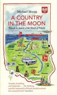 A Country in the Moon: Travels in Search of the Heart of Poland