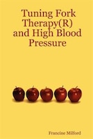 Tuning Fork Therapy(r): And High Blood Pressure