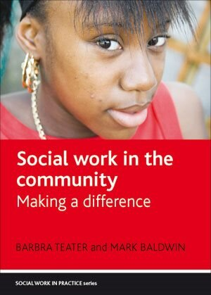Social Work In The Community: Making A Difference by Mark Baldwin
