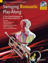 Swinging Romantic Play-Along: 12 Pieces from the Romantic Era in Easy Swing Arrangements Trumpet…