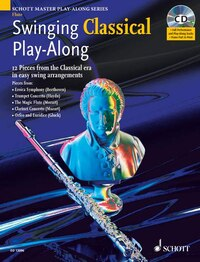 Swinging Classical Play-Along: 12 Pieces from the Classical Era in Easy Swing Arrangements Flute