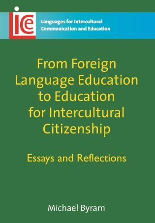 From Foreign Language Education to Education for Intercultural Citizenship: Essays and Reflections by Michael Byram