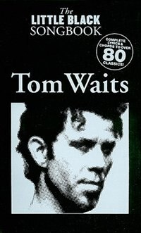 Tom Waits - The Little Black Songbook: Chords/Lyrics by Tom Waits