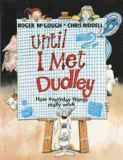 Until I Met Dudley: How Everyday Things Really Work by Roger McGough