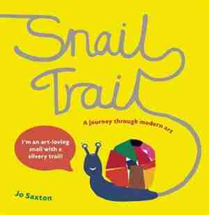 Snail Trail: In Search Of A Modern Masterpiece by Jo Saxton