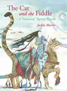 The Cat And The Fiddle: A Treasury Of Nursery Rhymes by Jackie Morris