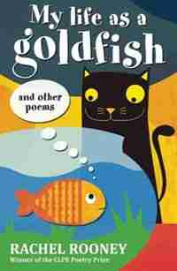 My Life as a Goldfish: And Other Poems by Rachel Rooney