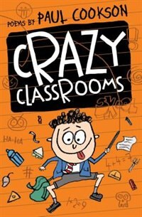 Crazy Classrooms: Poems By Paul Cookson by Paul Cookson