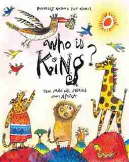 Who Is King?: And Other Tales From Africa by Beverley Naidoo