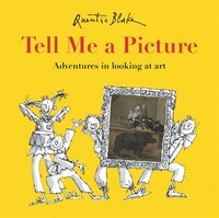 Tell Me A Picture: Adventures In Looking At Art