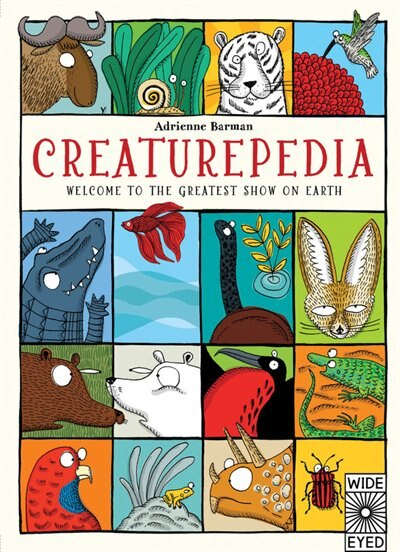 Creaturepedia: Welcome To The Greatest Show On Earth by Adrienne Barman