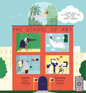The School Of Art: Learn How To Make Great Art With 40 Simple Lessons by Teal Triggs