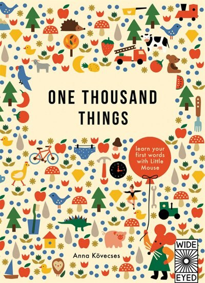 One Thousand Things: Learn Your First Words With Little Mouse by Anna Kovecses