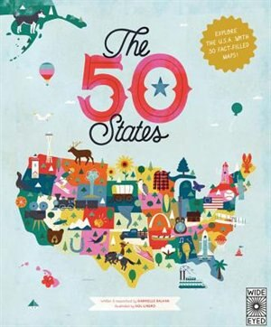 The 50 States: Explore The U.s.a. With 50 Fact-filled Maps! by Gabrielle Balkan