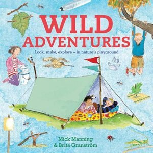 Wild Adventures: Look, Make, Explore - In Nature's Playground by Brita Granstrom