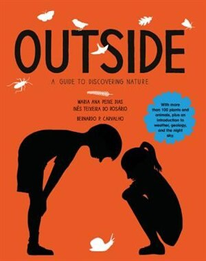 Outside: A Guide To Discovering Nature by Maria Ana Peixe Dias