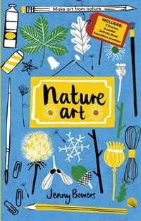 Little Collectors: Nature Art: Make Art From Nature by Jenny Bowers