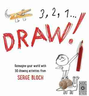 3, 2, 1, Draw!: Reimagine Your World With 50 Drawing Activities From Serge Bloch by Serge Bloch