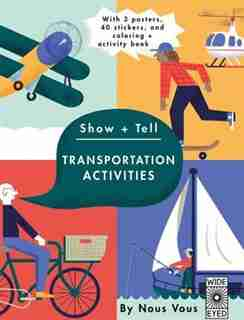 Show + Tell: Transportation Activities: With 3 Posters, 40 Stickers, And Coloring + Activity Book by Nous Vous