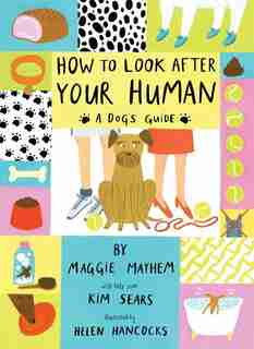 How To Look After Your Human: A Dog's Guide by Maggie Mayhem