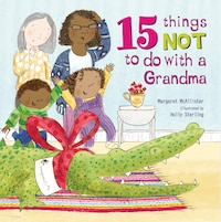 15 Things Not To Do With A Grandma