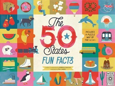 The 50 States: Fun Facts: Celebrate The People, Places And Food Of The U.s.a! by Gabrielle Balkan