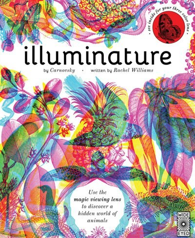 Illuminature: Discover 180 Animals With Your Magic Three Color Lens by Rachel Williams