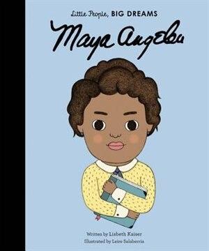 Maya Angelou: Little People, Big Dreams by Lisbeth Kaiser