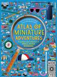 Atlas Of Miniature Adventures: A Pocket-sized Collection Of Small-scale Wonders by Emily Hawkins
