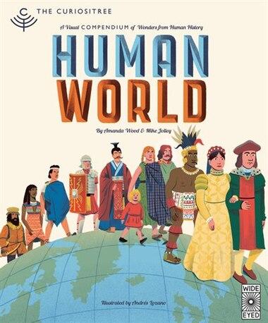 Curiositree: Human World: A Visual History Of Humankind by Aj Wood