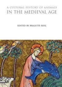 A Cultural History Of Animals In The Medieval Age by Brigitte Resl