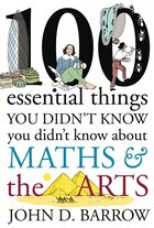 100 Essential Things You Didn't Know You Didn't Know About Maths & The Arts