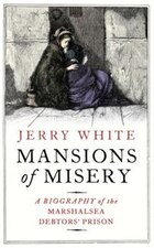 Mansions Of Misery: A Biography Of The Marshalsea Debtors# Prison