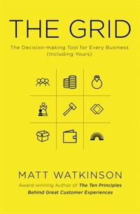 The Grid: The Master Model Behind The Success Of Every Business (including Yours)
