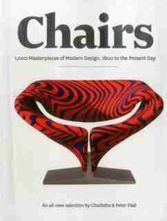 Chairs: 1000 Masterpieces Of Modern Design, 1800 To The Present Day by Charlotte Carlton Books