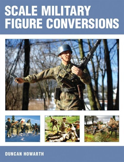 Scale Military Figure Conversions by Duncan Howarth