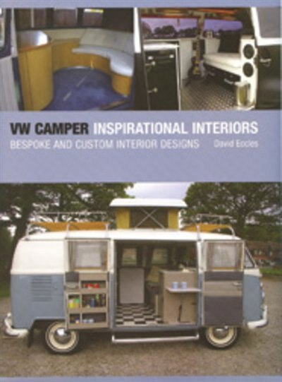 VW Camper Inspirational Interiors: Bespoke and Custom Interior Designs by David Eccles