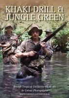Khaki Drill & Jungle Green: British Tropical Uniforms 1939-45