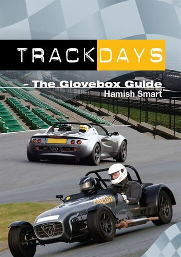 Track Days: A Glovebox Guide by Hamish Smart