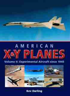 American X&y Planes: Volume 2:  Experimental Aircraft Since 1945 by Kev Darling