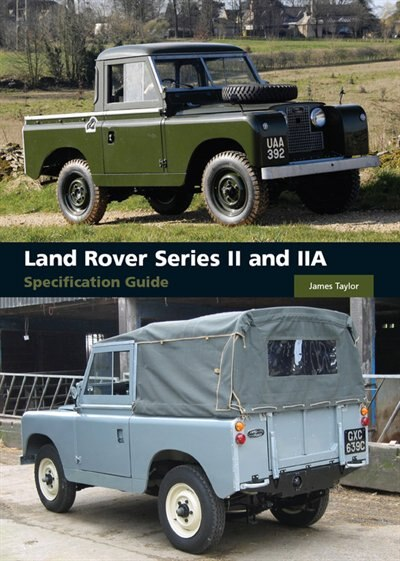 Land Rover Series II and IIA Specification Guide by James Taylor