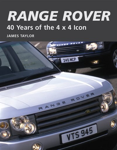 Range Rover: 40 Years of the 4x4 icon by James Taylor