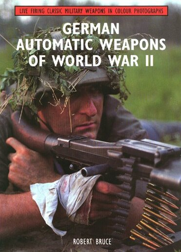 German Automatic Weapons of World War II by Robert Bruce