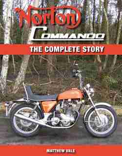 Norton Commando: The Complete Story by Matthew Vale