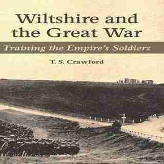 Wiltshire And The Great War: Training The Empire's Soldiers by T.s. Crawford