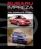 Subaru Impreza Wrx And Wrx Sti: The Complete Story