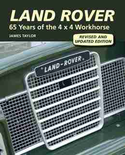 Land Rover: 65 Years Of The 4 X 4 Workhorse by James Taylor