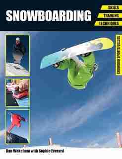 Snowboarding: Skills, Training, Techniques by Dan Wakeham