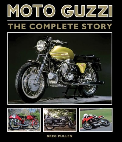Moto Guzzi: The Complete Story by Greg Pullen